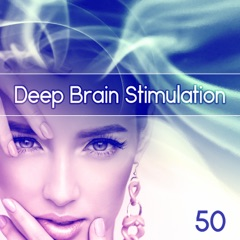 Deep Brain Stimulation 50 – Train Your Brain, New Age to Improve Concentration, Meditation for Simple Learning