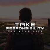 Take Responsibility for Your Life (Motivational Speech)