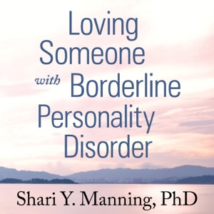 Loving Someone with Borderline Personality Disorder: How to Keep Out-of-Control Emotions from Destroying Your Relationship (Unabridged) - Shari Y. Manning PhD audiobook, mp3