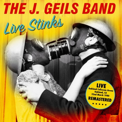 Live Stinks - Oakland Coliseum Arena, CA 22nd March 1980 - Remastered - The J. Geils Band