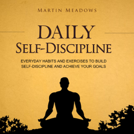 Daily Self-Discipline: Everyday Habits and Exercises to Build Self-Discipline and Achieve Your Goals (Unabridged) audiobook