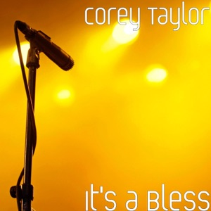 Corey Taylor - It's a Bless