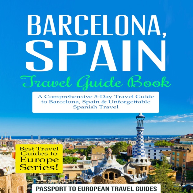 Barcelona, Spain: Travel Guide Book - A Comprehensive 5-Day Travel