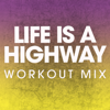 Life Is a Highway (Workout Mix) - Power Music Workout