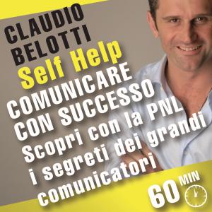 Comunicare con successo. Scopri con la PNL i segreti dei grandi comunicatori