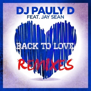 DJ Pauly D - Back To Love feat. Jay Sean