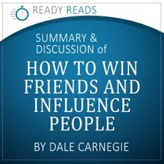 How to Win Friends & Influence People by Dale Carnegie: An Action-Steps Summary and Analysis (Unabridged)