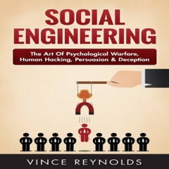Social Engineering: The Art of Psychological Warfare, Human Hacking, Persuasion, and Deception (Unabridged)
