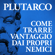 Plutarco - Come trarre vantaggio dai propri nemici