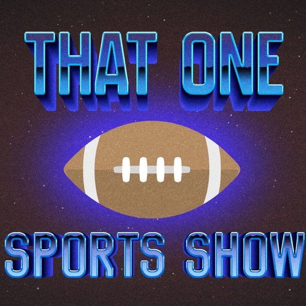 bc14d0d1db6 That One Sports Show by That One Sports Show on Apple Podcasts