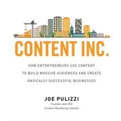 Content Inc.: How Entrepreneurs Use Content to Build Massive Audiences and Create Radically  Successful Businesses (Unabridged)