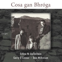 Cosa Gan Bhróga by Eithne Ní Uallacháin, Gerry O'Connor & Desi Wilkinson on Apple Music