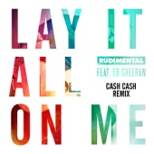 Lay It All on Me (feat. Ed Sheeran) [Cash Cash Remix] - Single
