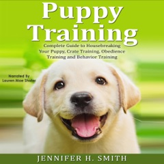 Puppy Training: Complete Guide to Housebreaking Your Puppy, Crate Training, Obedience Training and Behavior Training: Dog Care, Book 2 (Unabridged)