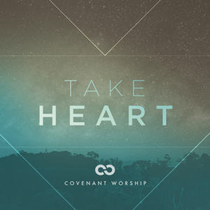 Covenant Worship - Take Heart (Live)