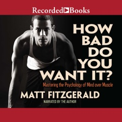 How Bad Do You Want It?: Mastering the Psychology of Mind over Muscle (Unabridged)