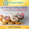 Quit Binge Eating Habits: Compulsive Eating Help with Hypnosis and Meditation - Joel Thielke