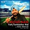 Cricket Nahi Yeh Tamasha Hai - Single, Daler Mehndi