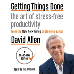 Getting Things Done: The Art of Stress-Free Productivity (Unabridged)