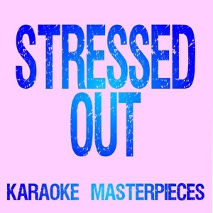 Karaoke Masterpieces - Stressed Out (Originally Performed by twenty one pilots) [Instrumental Karaoke]