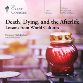 Death, Dying, and the Afterlife: Lessons from World Cultures audiobook