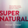 Dr. Michael S. Heiser - Supernatural: What the Bible Teaches About the Unseen World and Why It Matters (Unabridged)