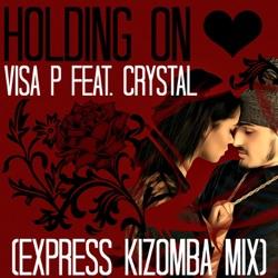 Album: Holding On Express Kizomba Mix feat Crystal Single by Visa P