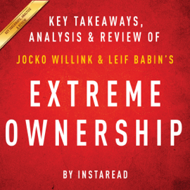 Extreme Ownership: How US Navy SEALs Lead and Win by Jocko Willink and Leif Babin Key Takeaways, Analysis & Review (Unabridged) audiobook