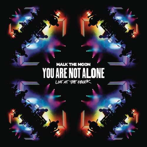 WALK THE MOON - You Are Not Alone: Live At the Greek