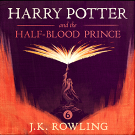 Harry Potter and the Half-Blood Prince, Book 6 (Unabridged) - J.K. Rowling MP3 Download