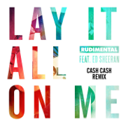Lay It All on Me (feat. Ed Sheeran) [Cash Cash Remix] - Rudimental - Rudimental