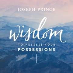 Wisdom to Possess Your Possessions