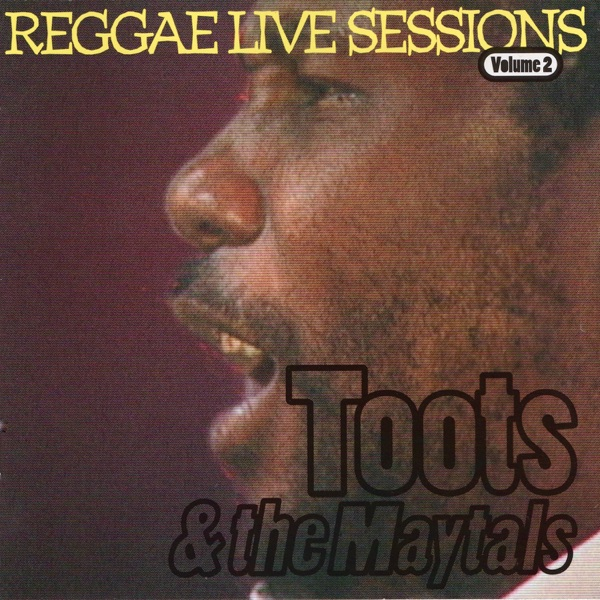 Toots & The Maytals - Toots & The Maytals Reggae Live Sessions