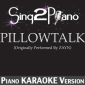 Pillowtalk (Originally Performed by Zayn) [Piano Karaoke Version]