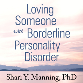 Loving Someone with Borderline Personality Disorder: How to Keep Out-of-Control Emotions from Destroying Your Relationship (Unabridged) audiobook