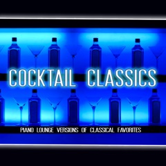 Cocktail Classics: Piano Lounge Versions of Classical Favorites
