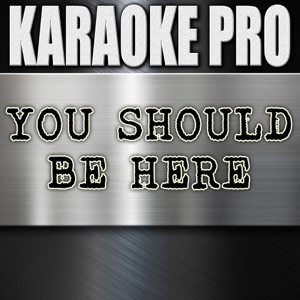 Karaoke Pro - You Should Be Here (Originally Performed by Cole Swindell)