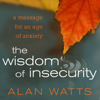 Alan Watts - The Wisdom of Insecurity: A Message for an Age of Anxiety (Unabridged) artwork