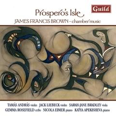 Brown: Piano Quartet, Violin Sonata, Prospero's Isle, String Trio