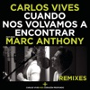 Cuando Nos Volvamos a Encontrar (Remixes) [feat. Marc Anthony] - Single, Carlos Vives