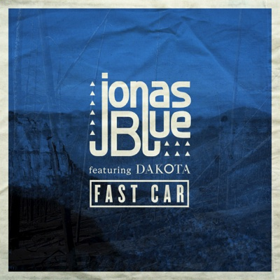 Fast Car (feat. Dakota) [Radio Edit] - Jonas Blue song
