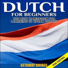 Dutch for Beginners, 2nd Edition: The Best Handbook for Learning to Speak Dutch! (Unabridged)