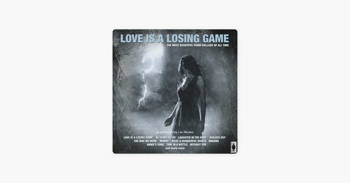 Love Is a Losing Game (The Most Beautiful Piano Ballads of All Time) by  Len Rhodes and The Chill Lounge