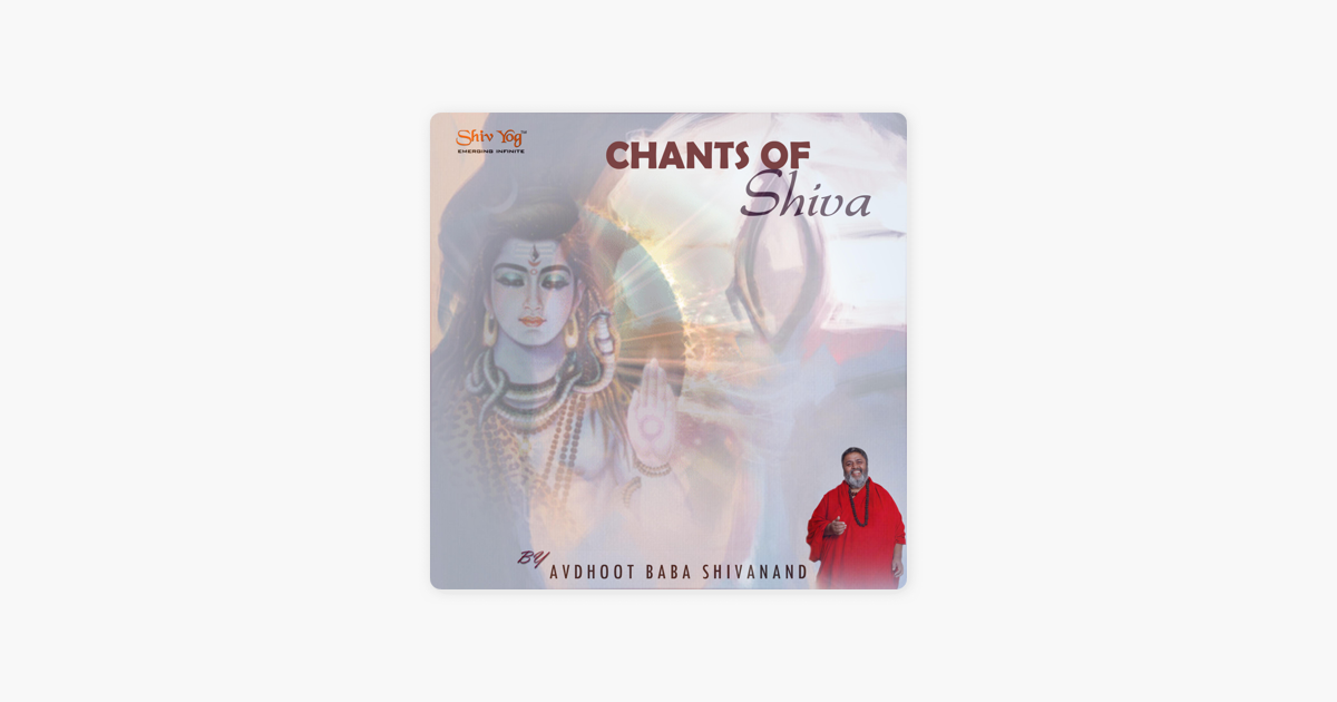 ShivYog Chants: Chants of Shiva by Avdhoot Baba Shivanand on