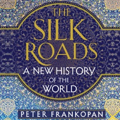 The Silk Roads: A New History of the World (Unabridged)