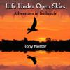 Tony Nester - Life Under Open Skies: Adventures in Bushcraft (Unabridged) artwork