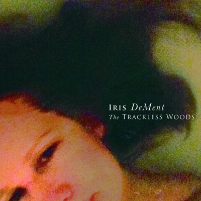 The Trackless Woods - Iris DeMent