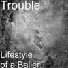 Trouble - The Life vs. the Lifestyle