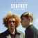 Seafret - Tell Me It's Real (Deluxe)
