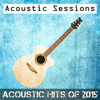 Acoustic Hits Of 2015 - Acoustic Sessions